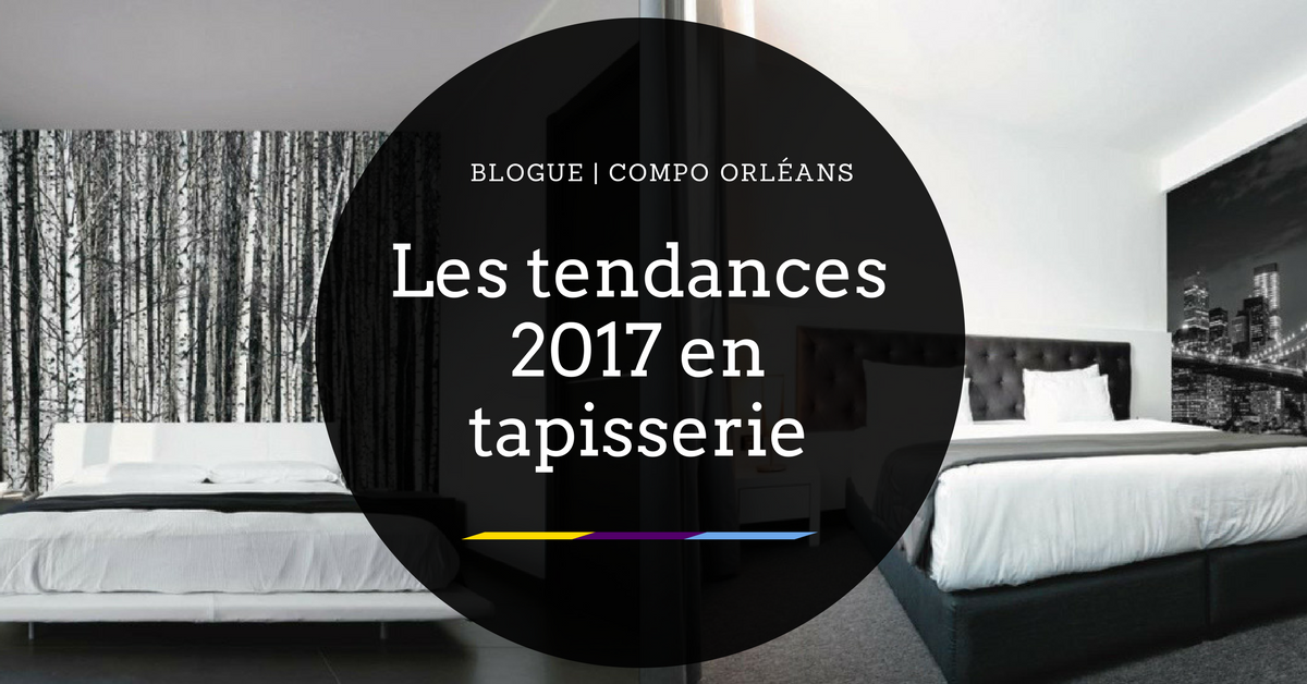 les tendances 2017 en tapisserie compo orl ans ville de qu bec. Black Bedroom Furniture Sets. Home Design Ideas